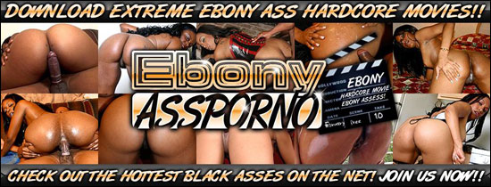 Click Here Now For Ebony Ass Porno! Instant Access! Membership Starts At $1! Check out the hottest black asses on the net!